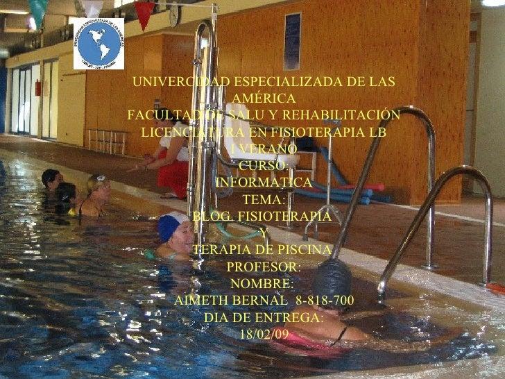 UNIVERCIDAD ESPECIALIZADA DE LAS AMÉRICA FACULTAD DE SALU Y REHABILITACIÓN LICENCIATURA EN FISIOTERAPIA LB I VERANO CURSO:...