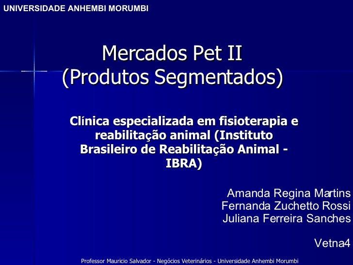 Mercados Pet II (Produtos Segmentados) Cl í nica especializada em fisioterapia e reabilita ç ão animal (Instituto Brasilei...