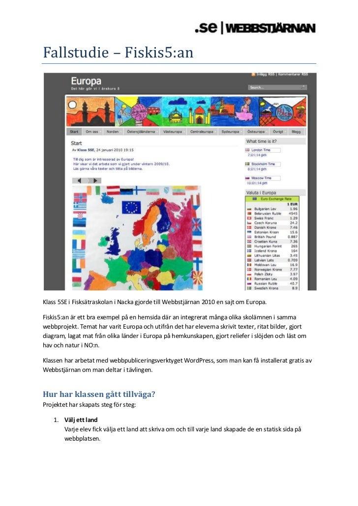 Fallstudie – Fiskis5:an<br />Klass 5SE i Fisksätraskolan i Nacka gjorde till Webbstjärnan 2010 en sajt om Europa. <br />Fi...