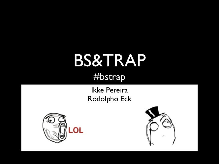 BS&TRAP  #bstrap  Ikke Pereira Rodolpho Eck
