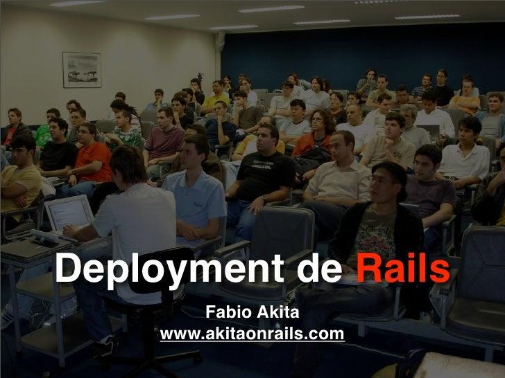 Deployment de Rails          Fabio Akita      www.akitaonrails.com