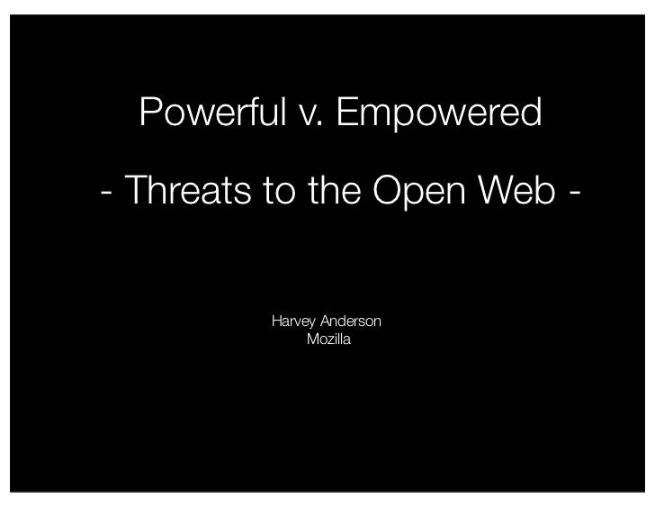 Powerful v. Empowered- Threats to the Open Web -         Harvey Anderson              Mozilla