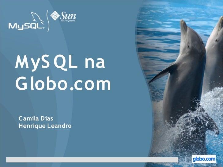 MyS QL na G lobo.com C amila Dias Henrique Leandro