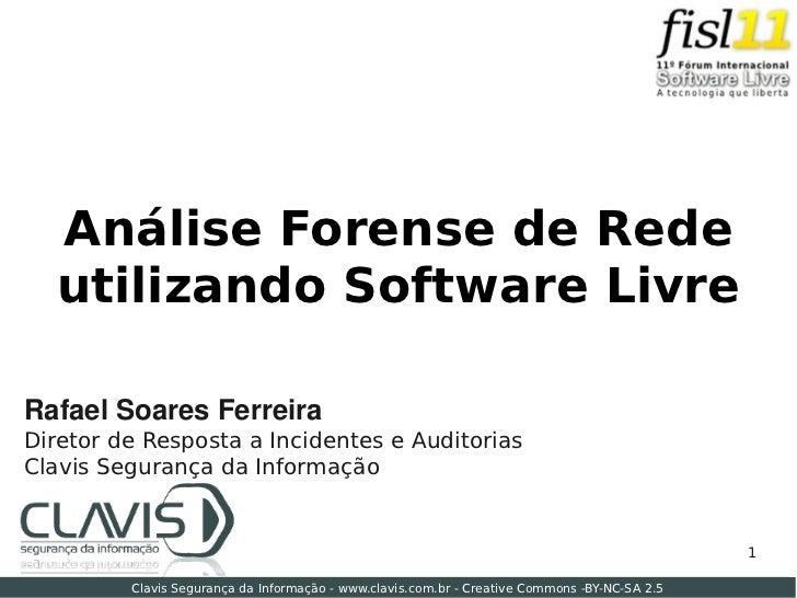 Análise Forense de Rede   utilizando Software Livre  RafaelSoaresFerreira Diretor de Resposta a Incidentes e Auditorias ...