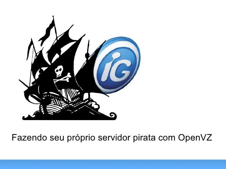 Fazendo seu próprio servidor pirata com OpenVZ