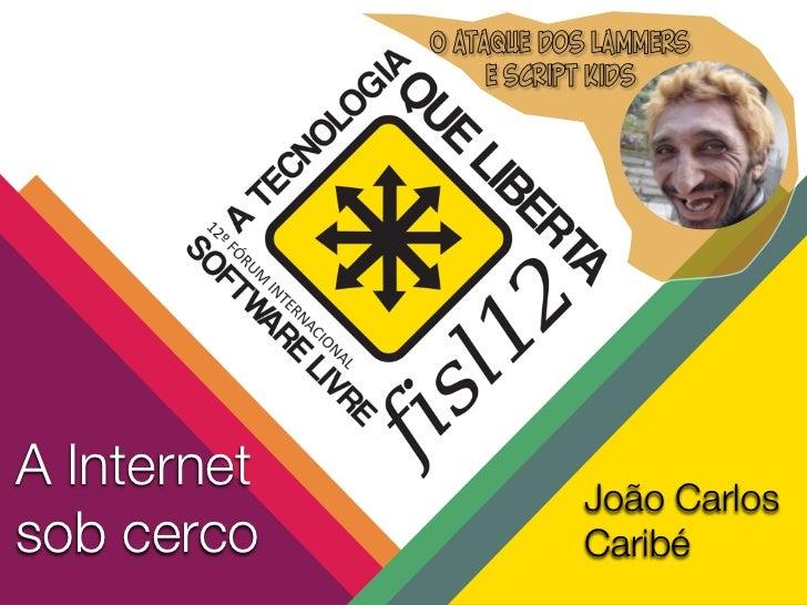 O ataque dos lammers                  e script kidsA Internet              João Carlossob cerco               Caribé