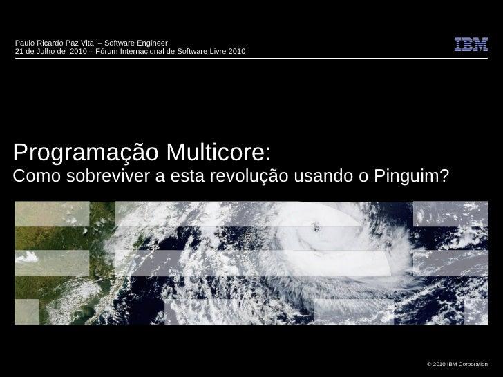 Paulo Ricardo Paz Vital – Software Engineer 21 de Julho de 2010 – Fórum Internacional de Software Livre 2010     Programaç...