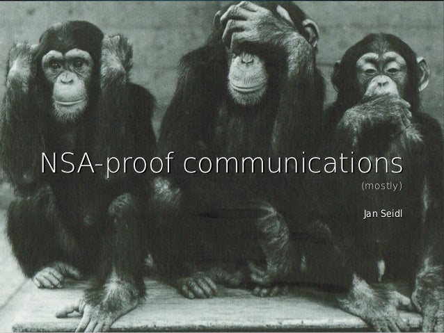 NSA-proof communicationsNSA-proof communications (mostly)(mostly) Jan SeidlJan Seidl