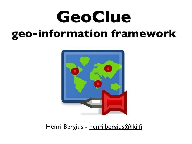 GeoClue geo-information framework          Henri Bergius - henri.bergius@iki.fi