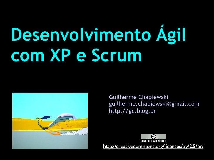 Desenvolvimento Ágil com XP e Scrum Guilherme Chapiewski [email_address] http://gc.blog.br