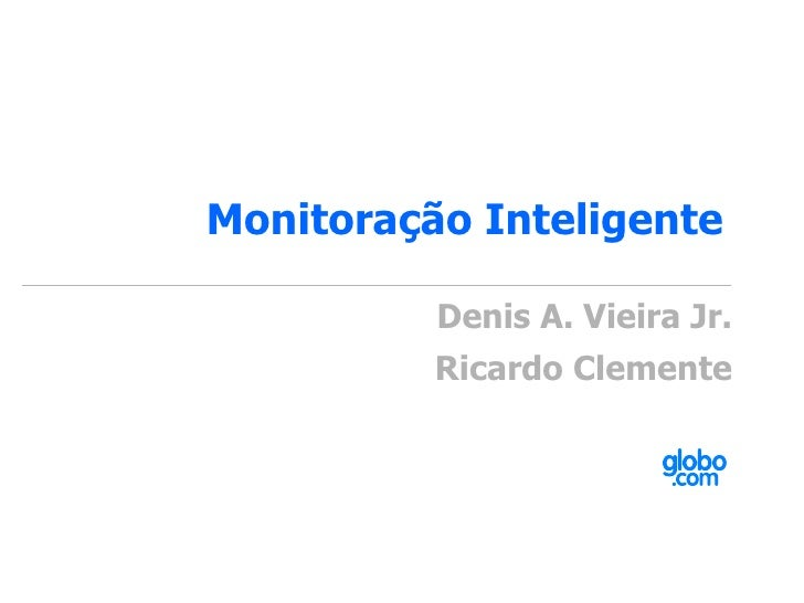 Monitoração Inteligente  Denis A. Vieira Jr. Ricardo Clemente