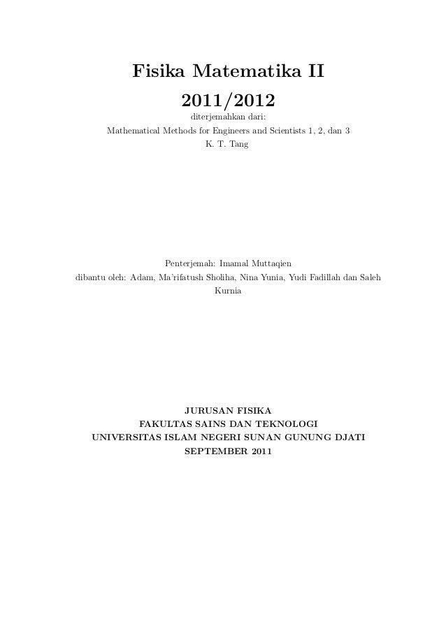 Fisika Matematika II 2011/2012 diterjemahkan dari: Mathematical Methods for Engineers and Scientists 1, 2, dan 3 K. T. Tan...