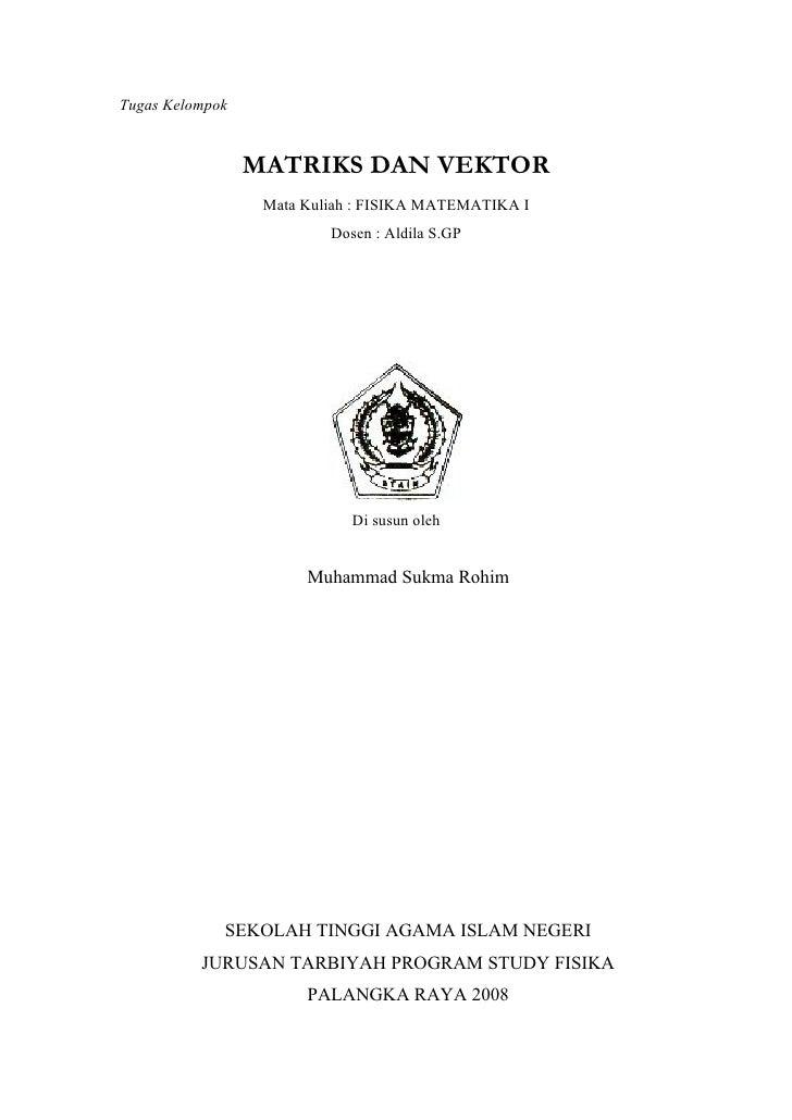 Tugas Kelompok                    MATRIKS DAN VEKTOR                   Mata Kuliah : FISIKA MATEMATIKA I                  ...