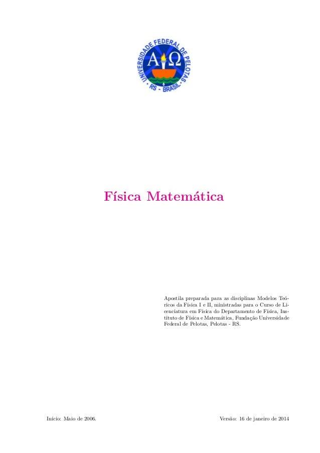 Física Matemática Apostila preparada para as disciplinas Modelos Teó- ricos da Física I e II, ministradas para o Curso de ...