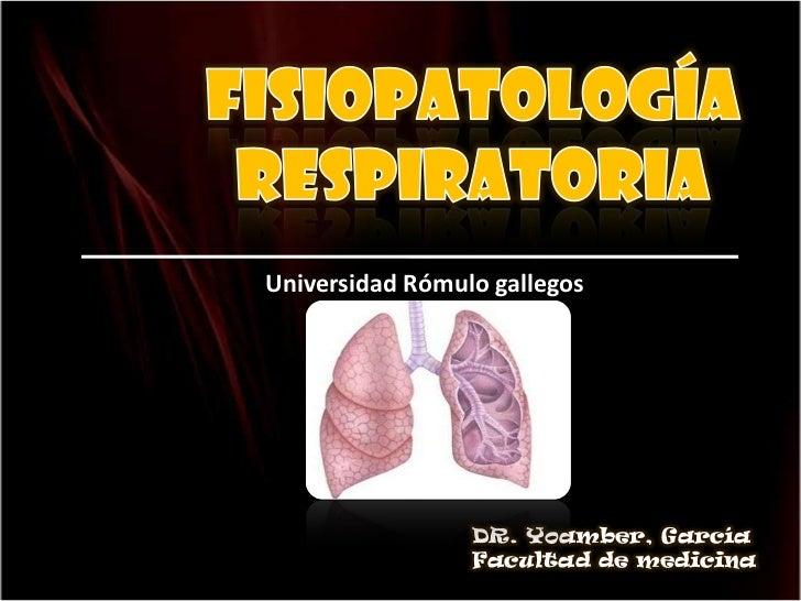 Fisiopatología respiratoria<br />Universidad Rómulo gallegos<br />DR. Yoamber, García<br />Facultad de medicina<br />
