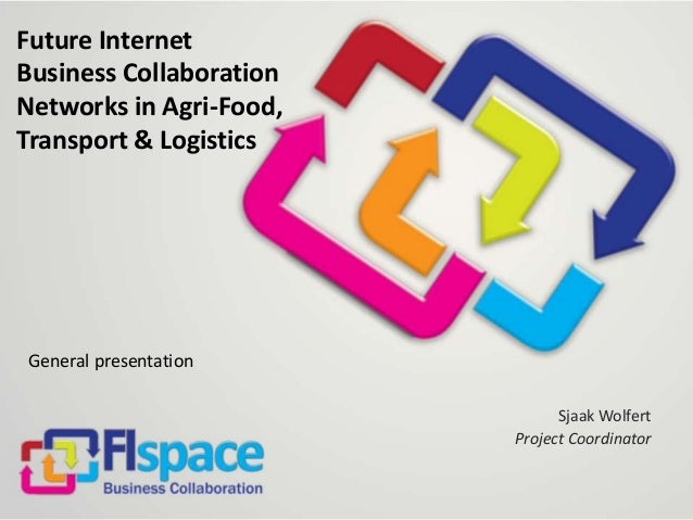 Future InternetBusiness CollaborationNetworks in Agri-Food,Transport & LogisticsGeneral presentationSjaak WolfertProject C...
