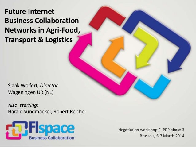 Future Internet Business Collaboration Networks in Agri-Food, Transport & Logistics  Sjaak Wolfert, Director Wageningen UR...