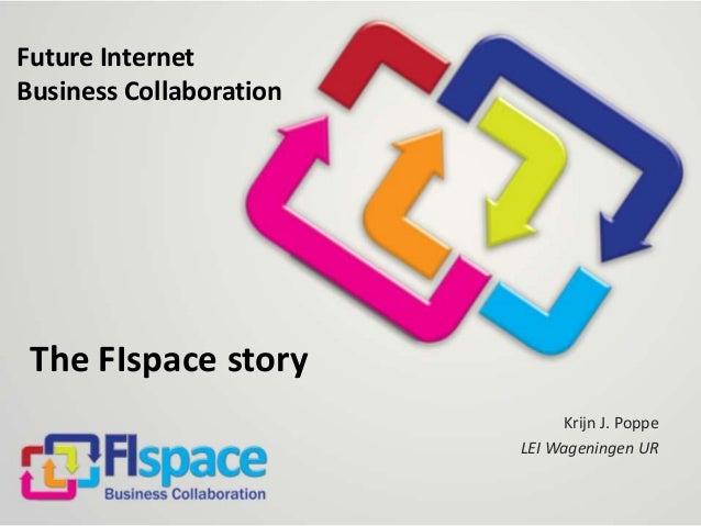Future Internet Business Collaboration  The FIspace story Krijn J. Poppe LEI Wageningen UR