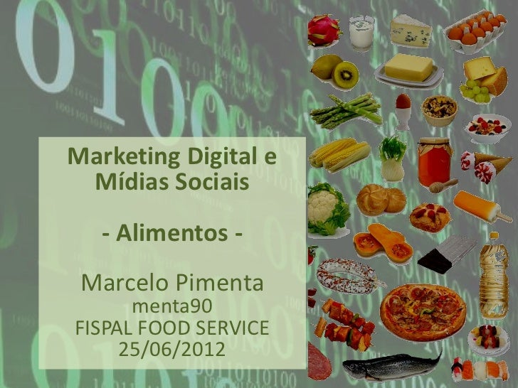 Marketing Digital e Mídias Sociais   - Alimentos - Marcelo Pimenta      menta90FISPAL FOOD SERVICE     25/06/2012