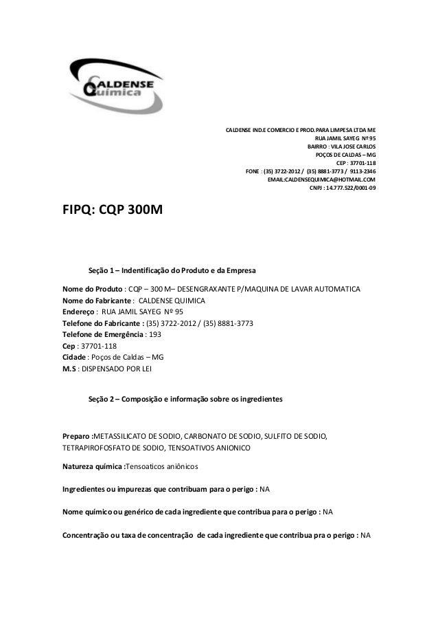 CALDENSE IND.E COMERCIO E PROD.PARA LIMPESA LTDA ME RUA JAMIL SAYEG Nº 95 BAIRRO : VILA JOSE CARLOS POÇOS DE CALDAS – MG C...