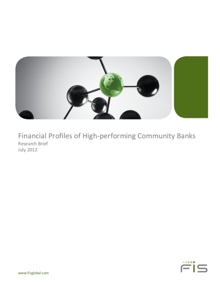 Financial Profiles of High-performing Community BanksResearch BriefJuly 2012www.fisglobal.com