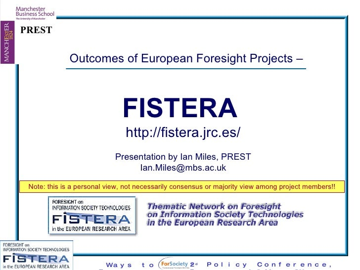 Outcomes of European Foresight Projects –  FISTERA   http://fistera.jrc.es/ Presentation by Ian Miles, PREST [email_addres...