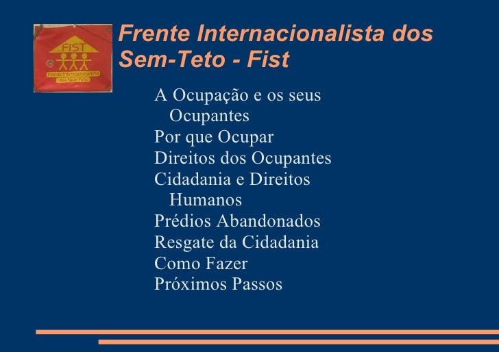 Frente Internacionalista dosSem-Teto - Fist   A Ocupação e os seus     Ocupantes   Por que Ocupar   Direitos dos Ocupantes...