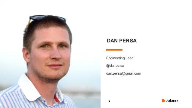 2 DAN PERSA Engineering Lead @danpersa dan.persa@gmail.com