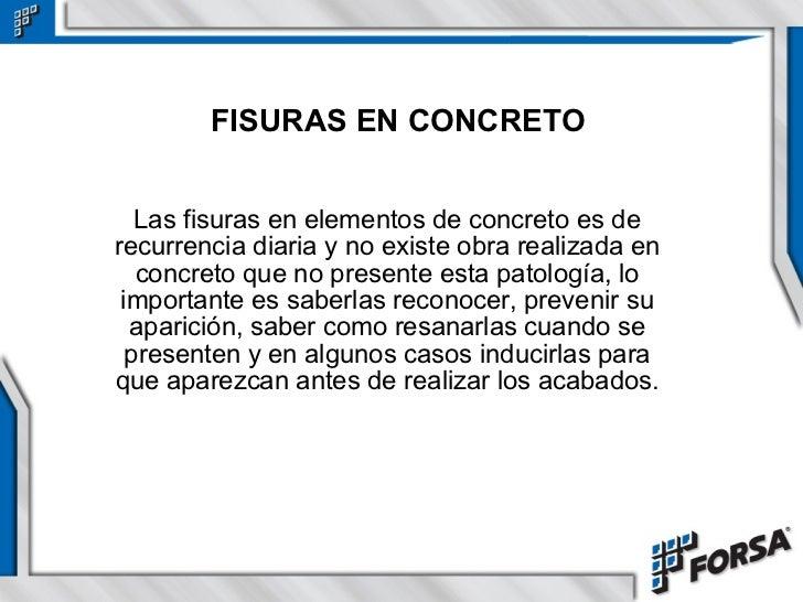 FISURAS EN CONCRETO Las fisuras en elementos de concreto es de recurrencia diaria y no existe obra realizada en concreto q...
