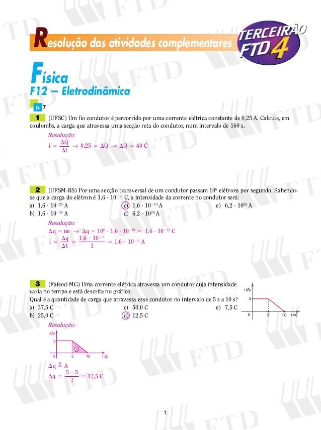 Resolução das atividades complementares Física F12 — Eletrodinâmica  p. 7  1 (UFSC) Um fio condutor é percorrido por u...