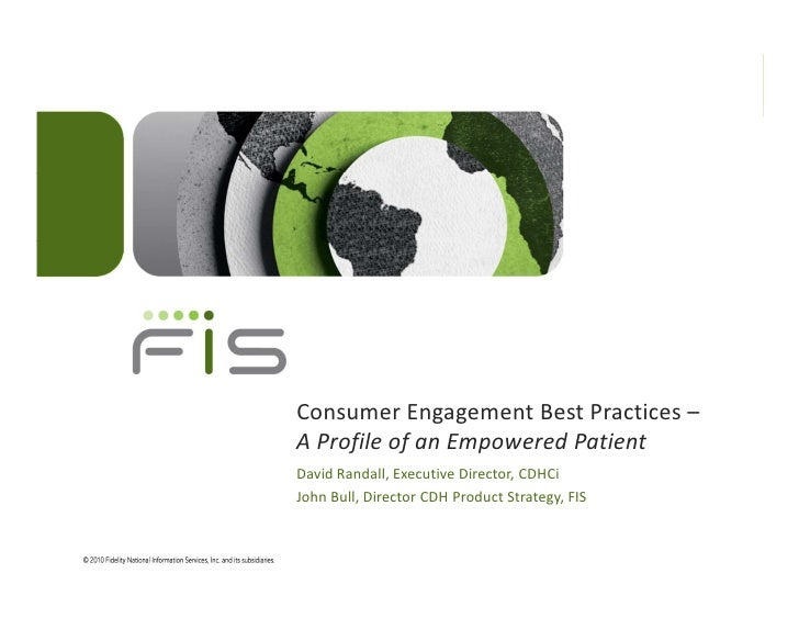 Consumer Engagement Best Practices – A Profile of an Empowered Patient<br />David Randall, Executive Director, CDHCi<br />...