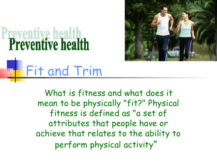 """Fit and Trim   What is fitness and what does it mean to be physically """"fit?"""" Physical    fitness is defined as """"a set of  ..."""