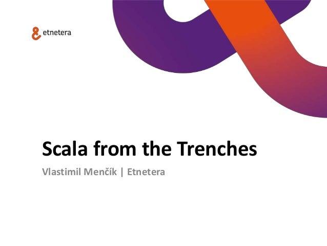 Scala from the Trenches Vlastimil Menčík | Etnetera