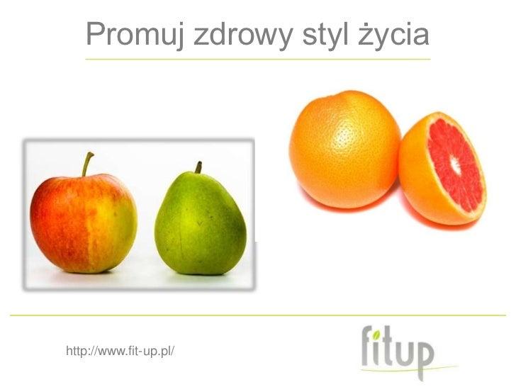 Promuj zdrowy styl życiahttp://www.fit-up.pl/