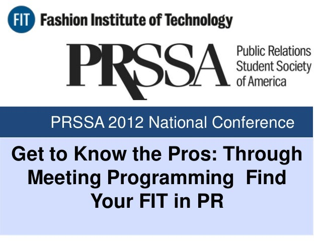 PRSSA 2012 National ConferenceGet to Know the Pros: Through Meeting Programming Find        Your FIT in PR