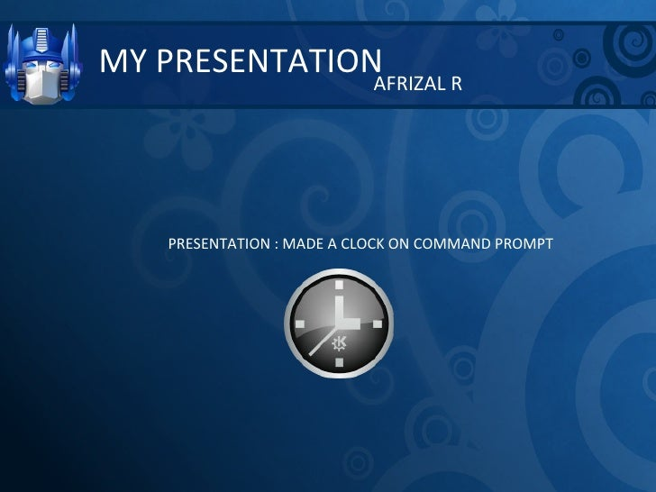 MY PRESENTATION AFRIZAL R PRESENTATION : MADE A CLOCK ON COMMAND PROMPT