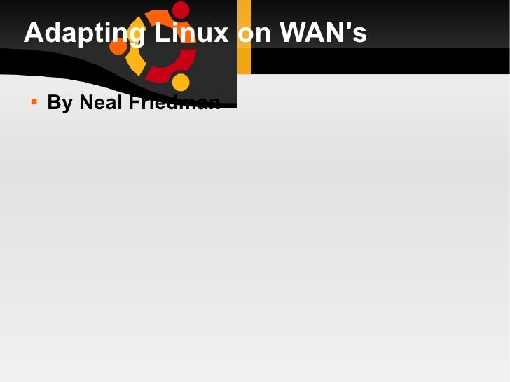 Adapting Linux on WAN's <ul><li>By Neal Friedman </li></ul>