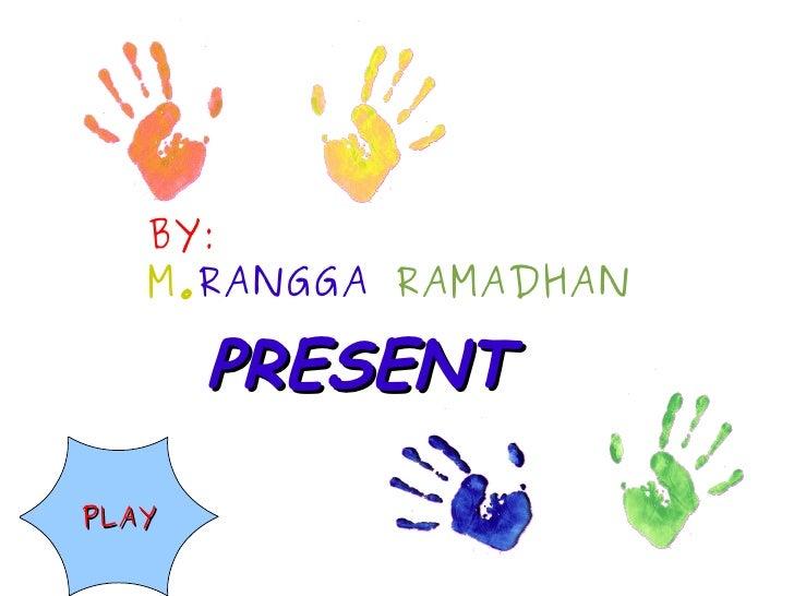 BY: M. RANGGA  RAMADHAN PRESENT PLAY