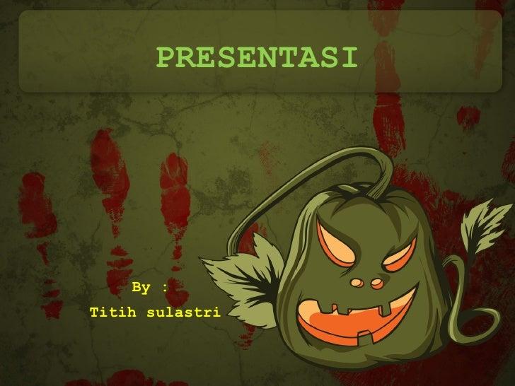 PRESENTASI By :  Titih sulastri
