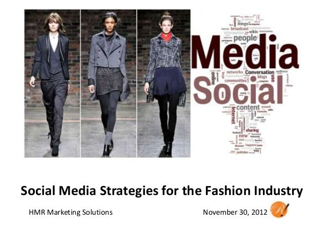 Social Media Strategies for the Fashion Industry HMR Marketing Solutions      November 30, 2012