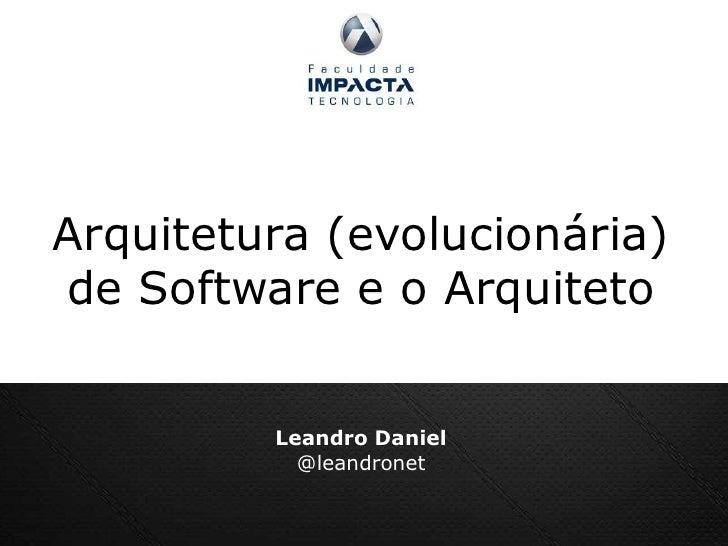 Arquitetura (evolucionária) <br />de Software e o Arquiteto<br />Leandro Daniel<br />@leandronet<br />