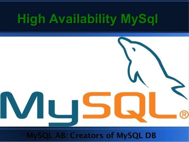 High Availability MySqlHigh Availability MySql MySQL AB: Creators of MySQL DB