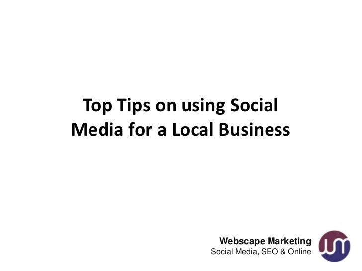 Top Tips on using SocialMedia for a Local Business                  Webscape Marketing                Social Media, SEO & ...