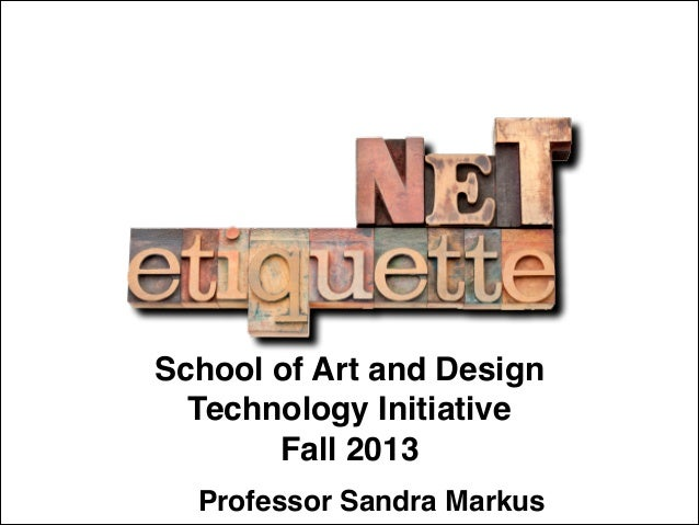 School of Art and Design! Technology Initiative! Fall 2013 Professor Sandra Markus