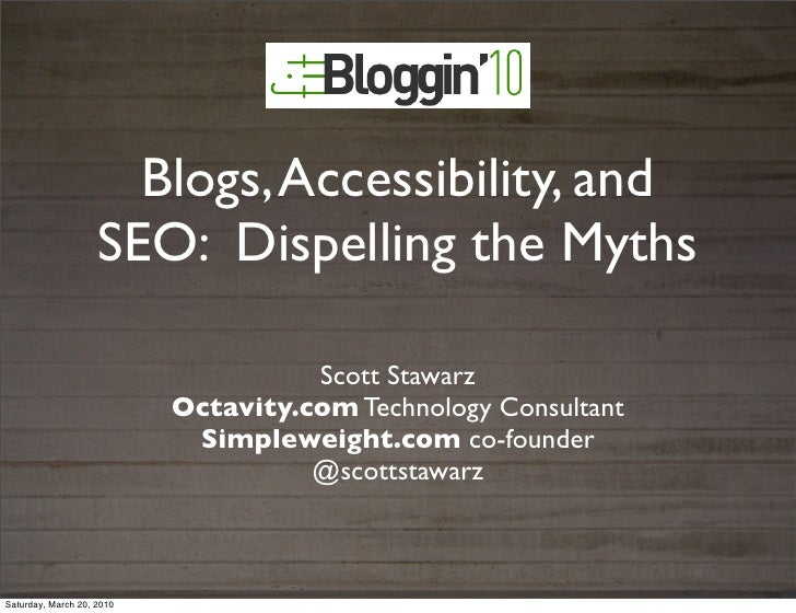 Blogs, Accessibility, and                    SEO: Dispelling the Myths                                     Scott Stawarz  ...