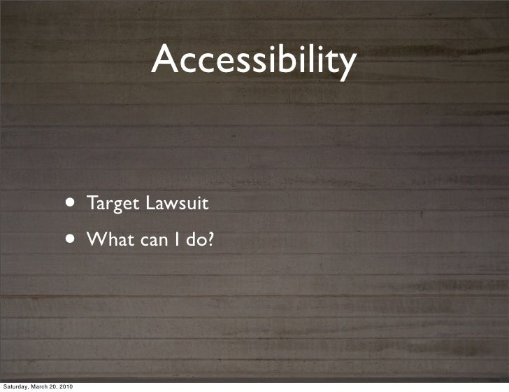 Accessibility                    • Target Lawsuit                    • What can I do?Saturday, March 20, 2010