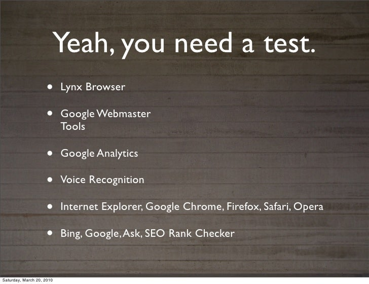 Yeah, you need a test.                    •      Lynx Browser                    •      Google Webmaster                  ...