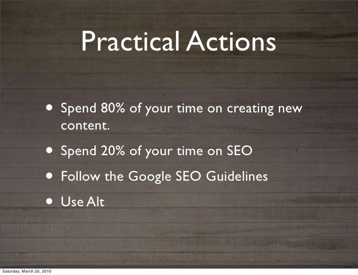 Practical Actions                    • Spend 80% of your time on creating new                           content.          ...