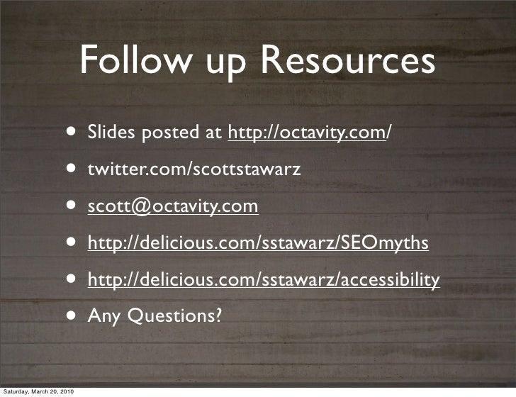 Follow up Resources                    • Slides posted at http://octavity.com/                    • twitter.com/scottstawa...