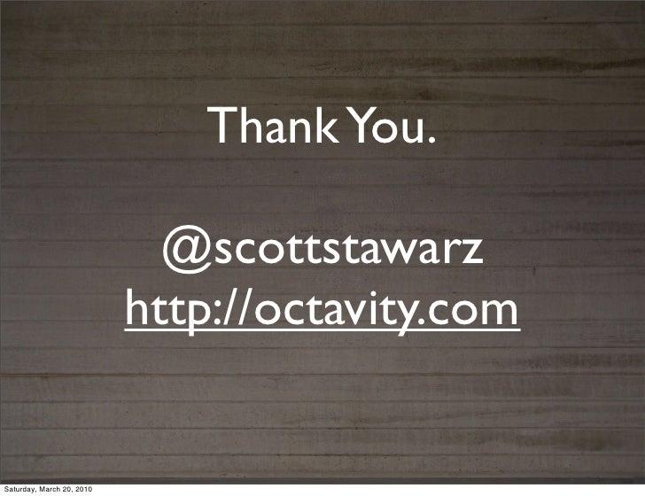 Thank You.                             @scottstawarz                           http://octavity.comSaturday, March 20, 2010